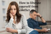 How to liberate yourself from conflict How to liberate yourself from conflict